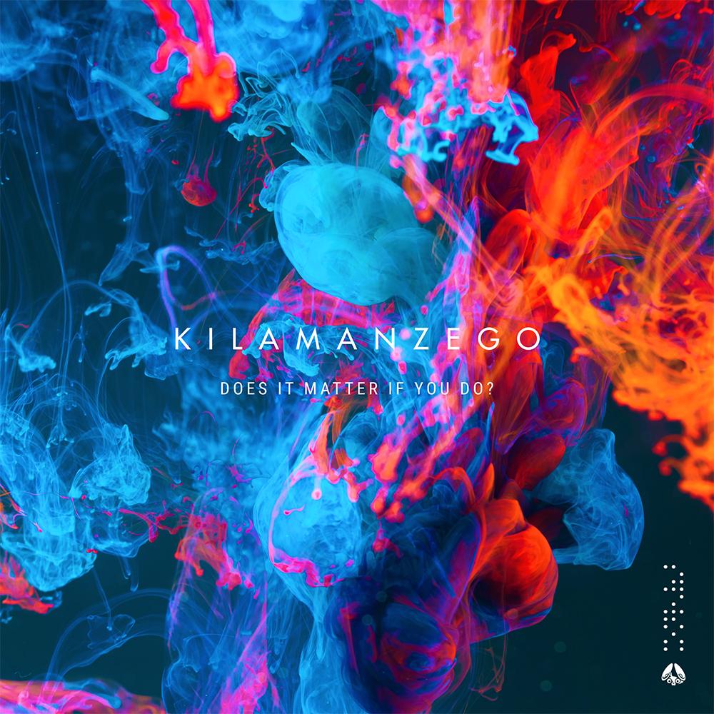 Kilamanzego - Does It Matter If You Do(1)